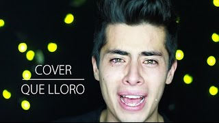 QUE LLORO (Cover) | Javier Ramirez