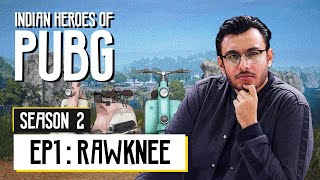 Indian Heroes of PUBG S2 | EP 01: RawKnee | Rony Dasgupta