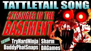 "TATTLETAIL SONG ""Stranger in the Basement"" w/ TryHardNinja, DAGames, Daddyphatsnaps, and Sharm"