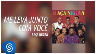 Raça Negra - Me Leva Junto Com Você (Raça Negra, Vol. 5) [Áudio Oficial]