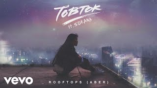 Tobtok - Rooftops (Aber) [Audio] ft. Sorana