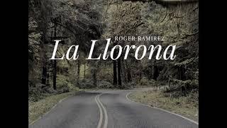 ROGER RAMIREZ  - LA LLORONA 2017