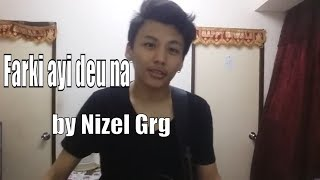 """Farki ayi deu na""(Orignal song) by Nizel Gurung"