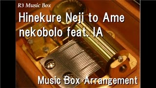 Hinekure Neji to Ame/nekobolo feat. IA [Music Box]