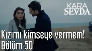 Kara Sevda 50. Bölüm - Kızımı Kimseye Vermem!
