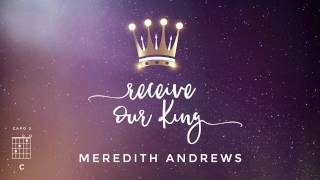 Meredith Andrews - Receive Our King (feat. Mike Weaver) [Official Lyric Video] w/ chords