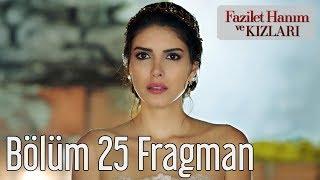 Fazilet Hanım ve Kızları 25. Bölüm Fragman