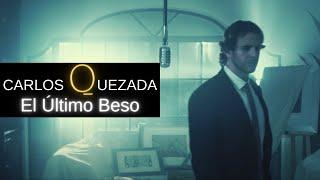 """CARLOS QUEZADA """"EL ULTIMO BESO"""""""