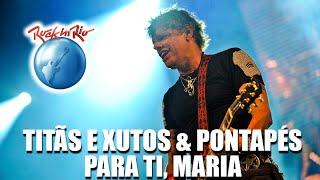Titãs e Xutos & Pontapés - Para Ti, Maria (Ao Vivo no Rock in Rio)