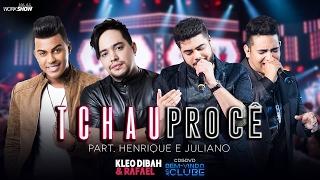 Kleo Dibah e Rafael - Tchau Pro Cê  Part. Henrique e Juliano (DVD Bem Vindo Ao Clube)