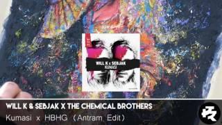 Will K & Sebjak x The Chemical Brothers - Kumasi x HBHG (Antram Edit)