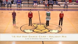 2016 Live 2 Dance Hip Hop Dance Camp Performing a Holiday Mix