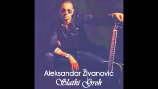 Aleksandar Zivanovic - Slatki greh - (Audio 2014)