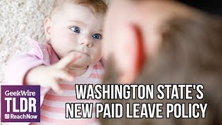 WA state's new paid family & medical leave policy will allow up to 16 weeks off