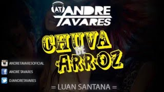 André Tavares Ft Luan Santana - Chuva de Arroz (Funk Remix)