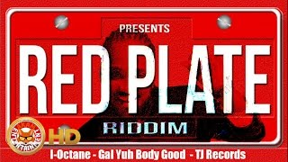 I-Octane - Gal Yuh Body Good [Red Plate Riddim] September 2016