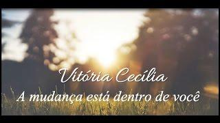 Vitória Cecília - A mudança está dentro de você