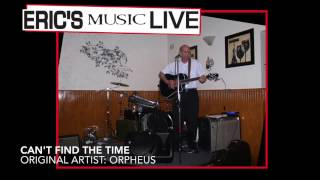 Can't Find the Time - Eric's Music Live