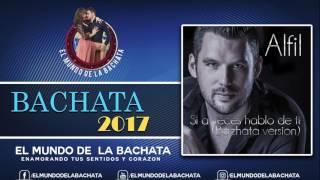 Alfil - Si a Veces Hablo de ti - #BACHATA 2017