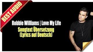 Robbie Williams - Love My Life Songtext Übersetzung (Lyrics auf Deutsch)