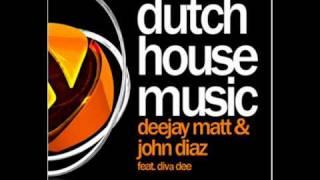 DeeJay Matt & John Diaz feat. Diva Dee - Dutch House Music (Original Mix)