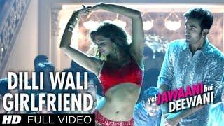 Dilli Wali Girlfriend Full HD Video Song Yeh Jawaani Hai Deewani   Ranbir Kapoor, Deepika Padukone width=