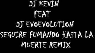 DJ KEVIN FEAT DJ EVOLUTION SEGUIRE FUMANDO HASTA LA MUERTE