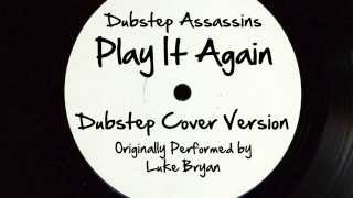 Play It Again (DJ Tony Dub/Dubstep Assassins Remix) [Cover Tribute to Luke Bryan]