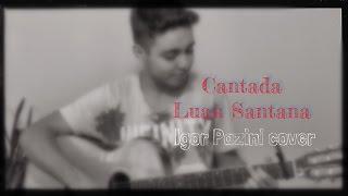 Cantada - Luan Santana (Igor Pazini cover)