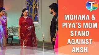 Mohana And Piya's Mother Come Together Against Ansh   Nazar