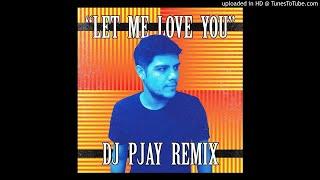 Let Me Love You - DJ PJAY Remix