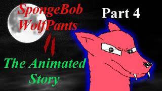 SpongeBob Wolf Pants 2 (II): Mystery of the Curse - The Animated Story Part 4 of 4
