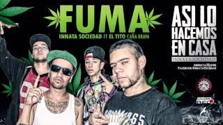FUMA - Innata Sociedad Ft. El Tito Caña Brava