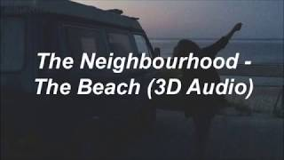The Neighbourhood - The Beach | 3D Audio