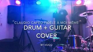 Claudio Capéo - Fidèle à moi même Cover (Drum + Guitar)