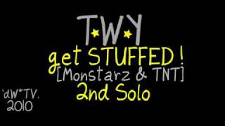 T.W.Y - GEt STUFFEd  [MONSTARz+TNT]