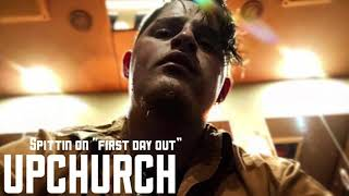 "Upchurch spittin on ""First Day Out"""