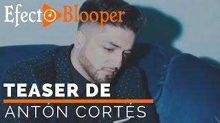 ▶ Teaser de Antón cortés | Efecto Blooper