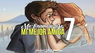 Me enamore de mi Mejor Amiga 7 - Jhobick Zamora FT Mercedes (Letra)
