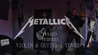 METALLICA - Hardwired ( VIOLIN & GUITAR ) Cover