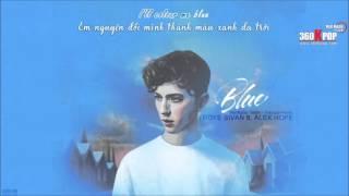 [Vietsub+Kara][FMV] Blue - Troye Sivan ft  Alex Hope