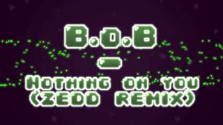 B.o.B Feat. Bruno Mars - Nothing on you (Zedd Remix)