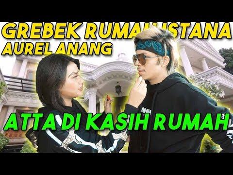 Download Video GREBEK RUMAH ISTANA AUREL ANANG! Atta Dikasih RUMAH... #AttaGrebekRumah