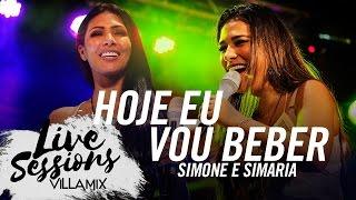 Hoje eu vou beber - Simone e Simaria - Live Sessions - Villa Mix Festival Fortaleza