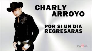 Charli Arroyo- Por Si Un Dia Regresas 2014