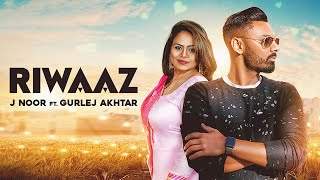 Riwaaz | (Full HD) | J Noor Ft. Gurlej Akhtar  |  New Punjabi Songs 2018