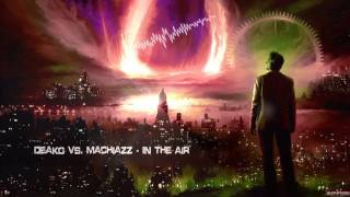 Deako vs. Machiazz - In The Air [HQ Free]