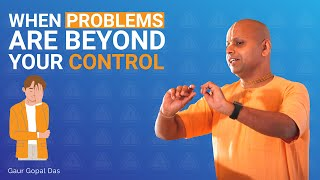 If Your PROBLEMS Are Beyond Your CONTROL, Watch This by Gaur Gopal Das