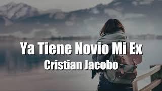 Ya Tiene Novio Mi Ex Cristián Jacobo (Exclusivo 2018)