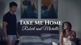 Robert and Michelle ~ Take Me Home